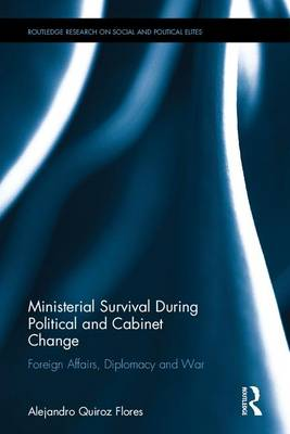 Ministerial Survival During Political and Cabinet Change: Foreign Affairs, Diplomacy and War - Routledge Research on Social and Political Elites (Hardback)