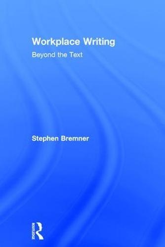 Workplace Writing: Beyond the Text (Hardback)