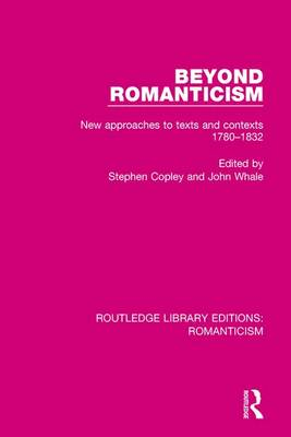 Beyond Romanticism: New Approaches to Texts and Contexts 1780-1832 - Routledge Library Editions: Romanticism (Hardback)