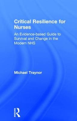 Critical Resilience for Nurses: An Evidence-Based Guide to Survival and Change in the Modern NHS (Hardback)