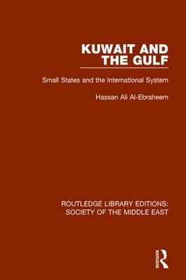 Kuwait and the Gulf: Small States and the International System - Routledge Library Editions: Society of the Middle East (Hardback)