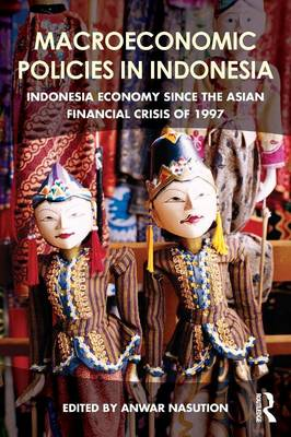 Macroeconomic Policies in Indonesia: Indonesia economy since the Asian financial crisis of 1997 (Paperback)