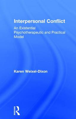 Interpersonal Conflict: An Existential Psychotherapeutic and Practical Model (Hardback)