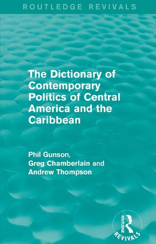 The Dictionary of Contemporary Politics of Central America and the Caribbean - Routledge Revivals: Dictionaries of Contemporary Politics (Paperback)