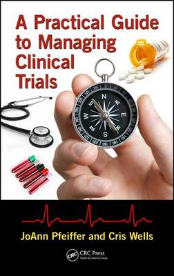 A Practical Guide to Managing Clinical Trials (Hardback)
