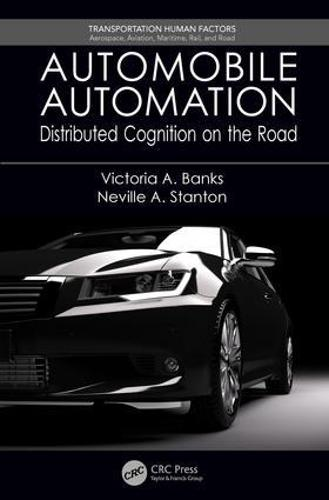 Automobile Automation: Distributed Cognition on the Road - Transportation Human Factors (Paperback)