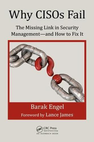 Why CISOs Fail: The Missing Link in Security Management--and How to Fix It - Internal Audit and IT Audit (Paperback)
