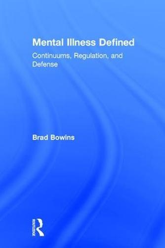 Mental Illness Defined: Continuums, Regulation, and Defense (Hardback)