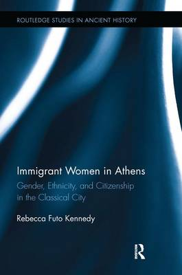 Immigrant Women in Athens: Gender, Ethnicity, and Citizenship in the Classical City (Paperback)