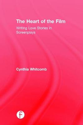 The Heart of the Film: Writing Love Stories in Screenplays (Hardback)