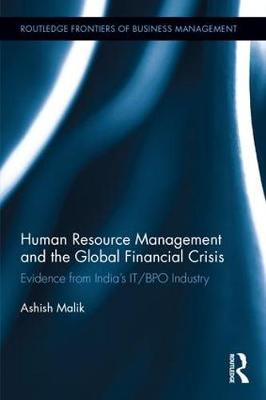 Human Resource Management and the Global Financial Crisis: Evidence from India's IT/BPO Industry - Routledge Frontiers of Business Management (Hardback)