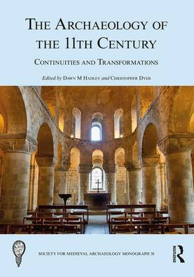 The Archaeology of the 11th Century: Continuities and Transformations - Society for Medieval Archaeology Monographs (Hardback)