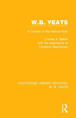 W. B. Yeats: A Census of the Manuscripts - Routledge Library Editions: W. B. Yeats (Paperback)