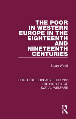 The Poor in Western Europe in the Eighteenth and Nineteenth Centuries - Routledge Library Editions: The History of Social Welfare 25 (Paperback)