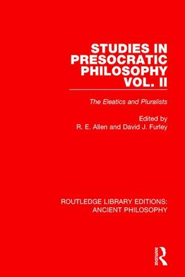 Studies in Presocratic Philosophy Volume 2: The Eleatics and Pluralists - Routledge Library Editions: Ancient Philosophy (Paperback)