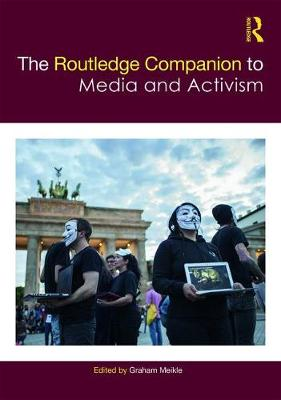 The Routledge Companion to Media and Activism - Routledge Media and Cultural Studies Companions (Hardback)
