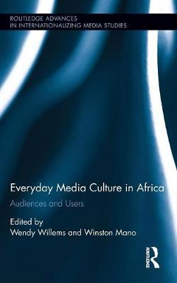 Everyday Media Culture in Africa: Audiences and Users - Routledge Advances in Internationalizing Media Studies (Hardback)