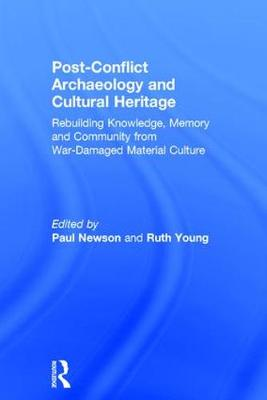 Post-Conflict Archaeology and Cultural Heritage: Rebuilding Knowledge, Memory and Community from War-Damaged Material Culture (Hardback)