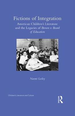 Fictions of Integration: American Children's Literature and the Legacies of Brown v. Board of Education - Children's Literature and Culture (Hardback)