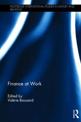 Finance at Work - Routledge International Studies in Money and Banking (Hardback)