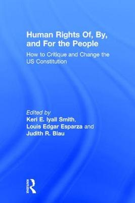 Human Rights Of, By, and For the People: How to Critique and Change the US Constitution (Hardback)