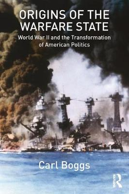 Origins of the Warfare State: World War II and the Transformation of American Politics (Hardback)