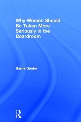Why Women Should Be Taken More Seriously in the Boardroom (Hardback)