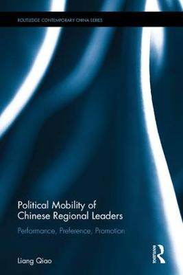 Political Mobility of Chinese Regional Leaders: Performance, Preference, Promotion - Routledge Contemporary China Series (Hardback)