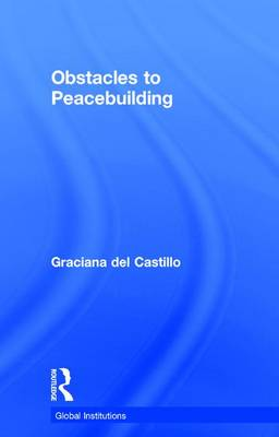 Obstacles to Peacebuilding - Global Institutions (Hardback)