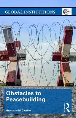 Obstacles to Peacebuilding - Global Institutions (Paperback)