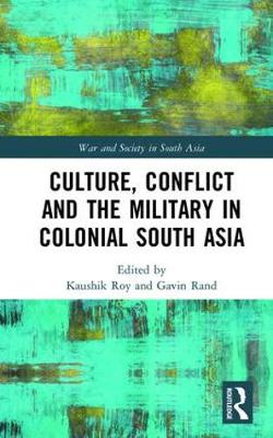 Culture, Conflict and the Military in Colonial South Asia (Hardback)