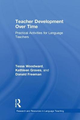 Teacher Development Over Time: Practical Activities for Language Teachers - Research and Resources in Language Teaching (Hardback)