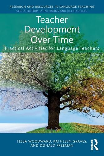 Teacher Development Over Time: Practical Activities for Language Teachers - Research and Resources in Language Teaching (Paperback)