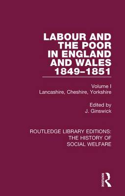 Labour and the Poor in England and Wales - The letters to The Morning Chronicle from the Correspondants in the Manufacturing and Mining Districts, the Towns of Liverpool and Birmingham, and the Rural Districts: Volume I: Lancashire, Cheshire, Yorkshire - Routledge Library Editions: The History of Social Welfare 3 (Paperback)