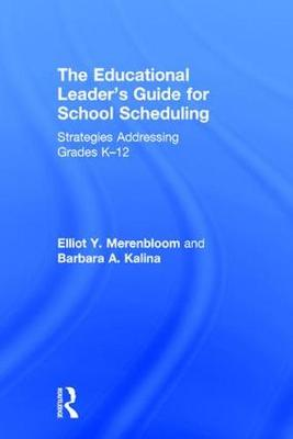 The Educational Leader's Guide for School Scheduling: Strategies Addressing Grades K-12 (Hardback)
