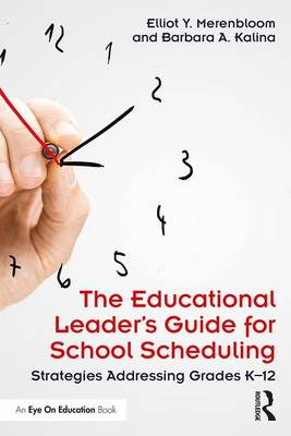 The Educational Leader's Guide for School Scheduling: Strategies Addressing Grades K-12 (Paperback)