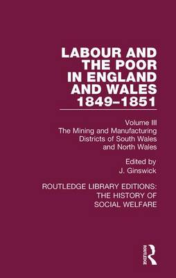 Labour and the Poor in England and Wales - The letters to The Morning Chronicle from the Correspondants in the Manufacturing and Mining Districts, the Towns of Liverpool and Birmingham, and the Rural Districts: Volume III: The Mining and Manufacturing Districts of South Wales, North Wales - Routledge Library Editions: The History of Social Welfare (Hardback)