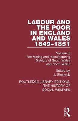Labour and the Poor in England and Wales - The letters to The Morning Chronicle from the Correspondants in the Manufacturing and Mining Districts, the Towns of Liverpool and Birmingham, and the Rural Districts: Volume III: The Mining and Manufacturing Districts of South Wales, North Wales - Routledge Library Editions: The History of Social Welfare 5 (Paperback)