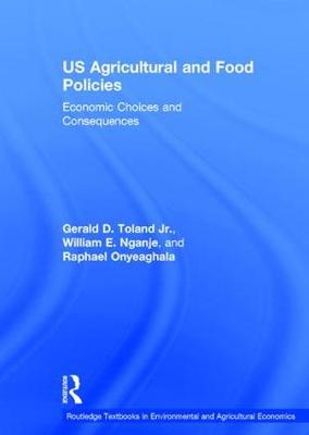 US Agricultural and Food Policies: Economic Choices and Consequences - Routledge Textbooks in Environmental and Agricultural Economics (Hardback)
