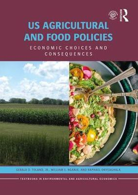 US Agricultural and Food Policies: Economic Choices and Consequences - Routledge Textbooks in Environmental and Agricultural Economics (Paperback)