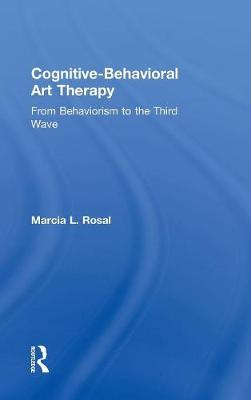 Cognitive-Behavioral Art Therapy: From Behaviorism to the Third Wave (Hardback)