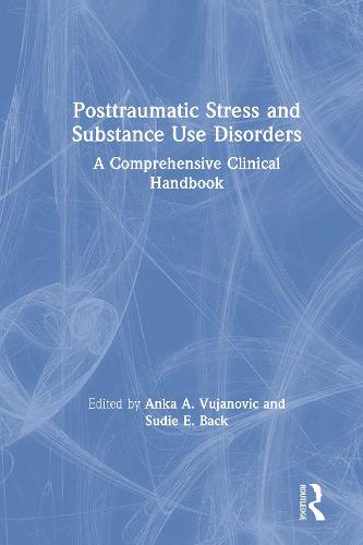 Posttraumatic Stress and Substance Use Disorders: A Comprehensive Clinical Handbook (Hardback)