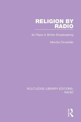 Religion by Radio: Its Place in British Broadcasting - Routledge Library Editions: Radio (Paperback)