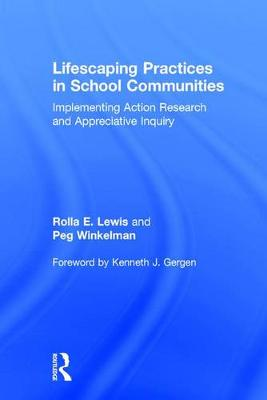 Lifescaping Practices in School Communities: Implementing Action Research and Appreciative Inquiry (Hardback)