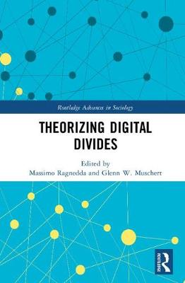 Theorizing Digital Divides - Routledge Advances in Sociology (Hardback)
