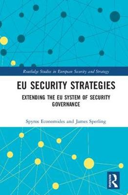 EU Security Strategies: Extending the EU System of Security Governance - Routledge Studies in European Security and Strategy (Hardback)