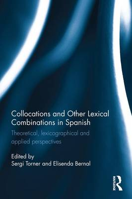 Collocations and other lexical combinations in Spanish: Theoretical, lexicographical and applied perspectives - Routledge Studies in Hispanic and Lusophone Linguistics (Hardback)
