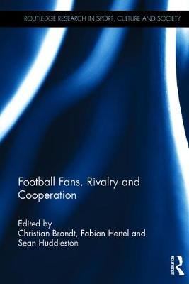 Football Fans, Rivalry and Cooperation - Routledge Research in Sport, Culture and Society (Hardback)