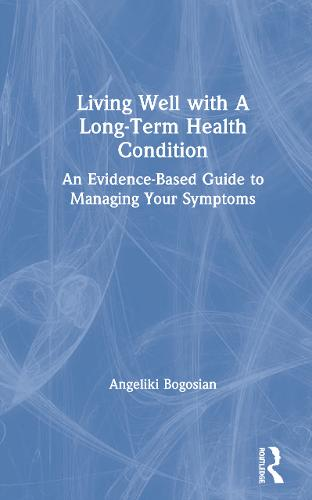 Living Well with Chronic Illness: An evidence-based guide to managing your symptoms (Hardback)