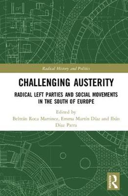 Challenging Austerity: Radical Left and Social Movements in the South of Europe - Routledge Studies in Radical History and Politics (Hardback)